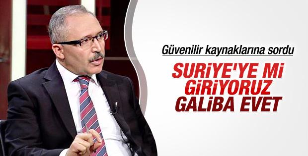 Abdülkadir Selvi kaynağına sordu: Suriye'ye mi giriyoruz