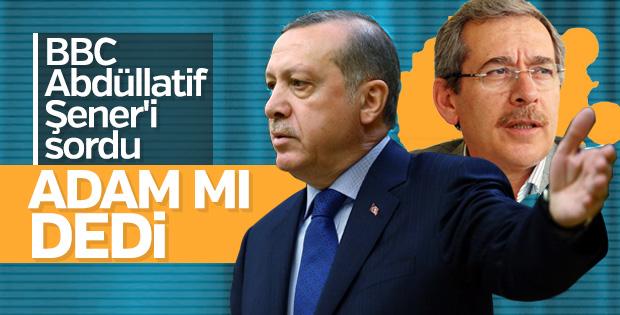 BBC Erdoğan'a Abdullatif Şener'i sordu