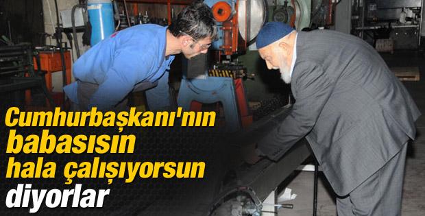 Abdullah Gül'ün babası 88 yaşında hala çalışıyor