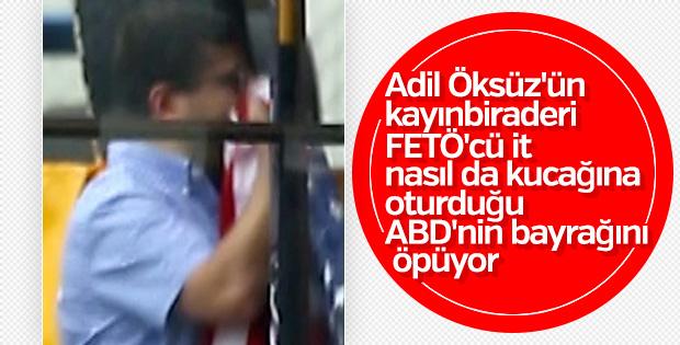 Adil Öksüz'ün kayınbiraderi ABD bayrağını öptü