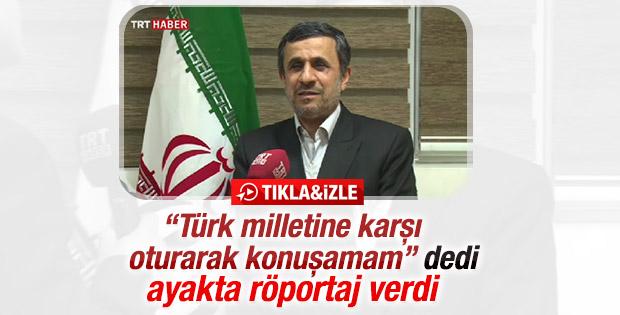 Ahmedinejad: Türk milleti karşısında oturarak konuşamam