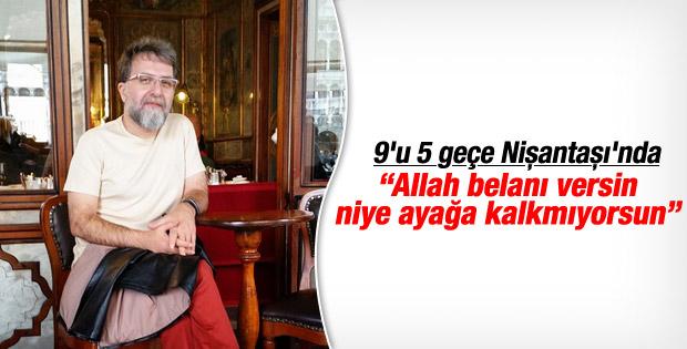 Ahmet Hakan: Saat 9'u 5 geçiyordu ben ayağa kalkmadım