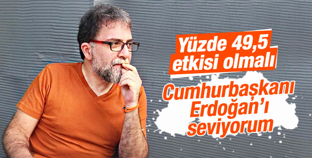 Ahmet Hakan Cumhurbaşkanı Erdoğan'ı sevdiğini söyledi