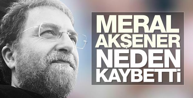 Ahmet Hakan yazdı: Meral Akşener neden kaybetti