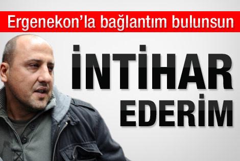 Ahmet Şık: Bağlantım bulunsun intihar ederim