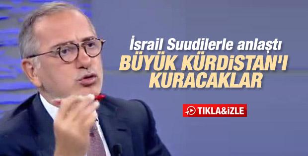 Fatih Altaylı: İsrail ve Suudiler Kürdistan için anlaştı
