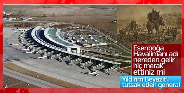 Esenboğa Havalimanı'nın adında kara bir tarih var