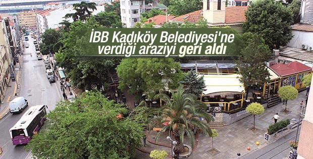 İBB Kadıköy Belediyesi'ne verdiği araziyi geri aldı