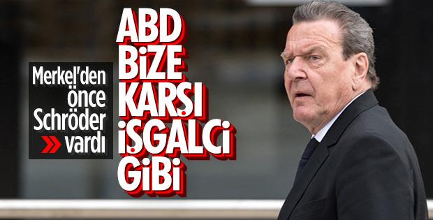 Schröder: ABD Avrupa'da işgalci gibi hareket ediyor