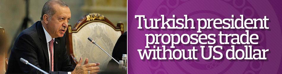 Erdoğan proposes trade without US dollar