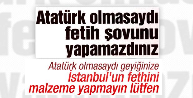 Sözcü İstanbul'un Fethi'ni Atatürk'e bağladı