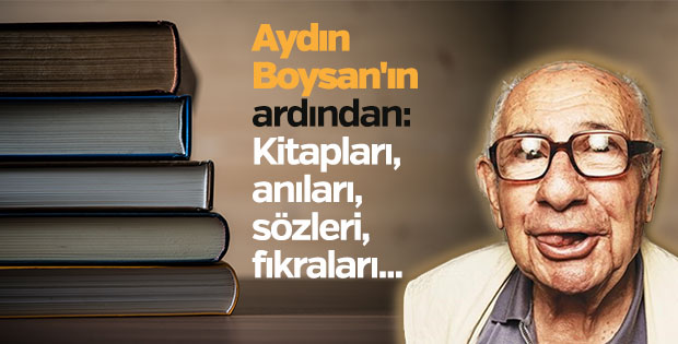 Aydın Boysan'ın ardından:Kitapları, anıları, fıkraları...