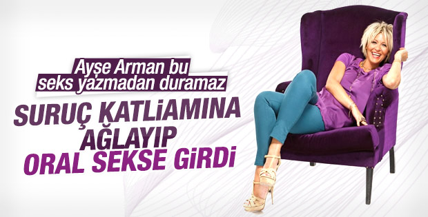 Ayşe Arman Suruç saldırısından oral sekse geçti