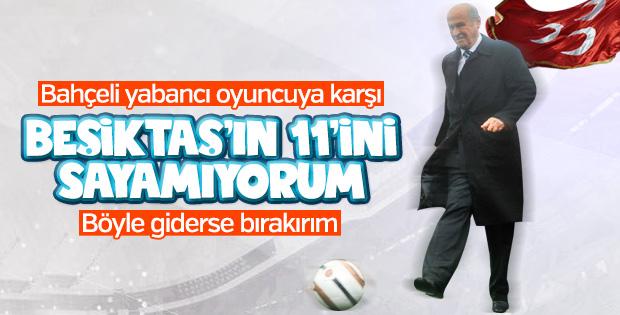 Devlet Bahçeli'den Beşiktaş'a yabancı futbolcu tepkisi