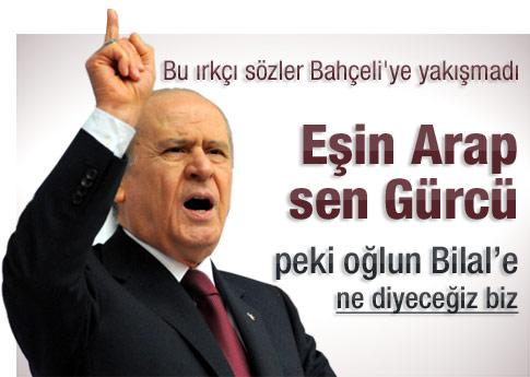 Bahçeli: Eşin Arap sen Gürcü oğlun Bilal ne