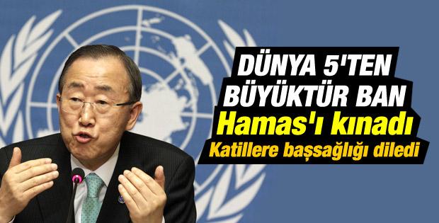 Ban Ki Moon'dan Hamas'a kınama İsrail'e başsağlığı
