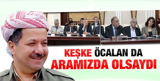 Barzani: Keşke Öcalan da aramızda olsaydı