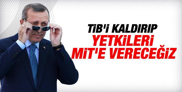 Erdoğan: TİB'i kaldırıp yetkilerini MİT'e devredeceğiz