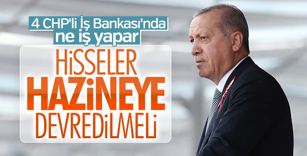Erdoğan, CHP'nin İş Bankası'ndaki hisselerini sorguladı