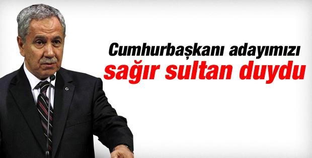 Bülent Arınç: Adayımızı sağır sultan bile duydu