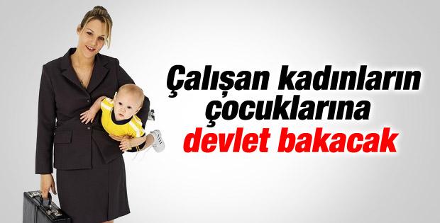 Çalışan kadınların çocuklarına devlet bakacak