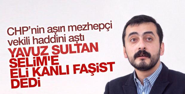 CHP'li vekilden Yavuz Sultan Selim hakkında küstah sözler