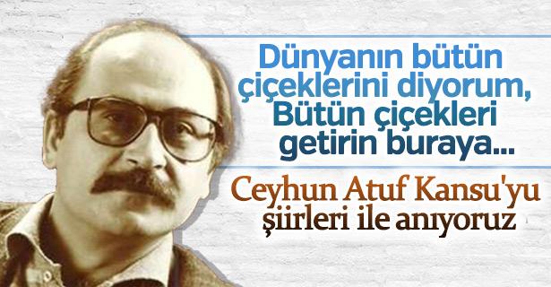 Ölüm yıl dönümünde Ceyhun Atuf Kansu ve şiirleri
