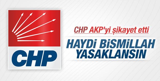 CHP YSK'ya başvurdu: Haydi Bismillah yasaklansın