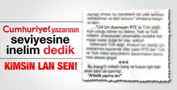Cumhuriyet yazarından Erdoğan'a: Artistlik yapma lan
