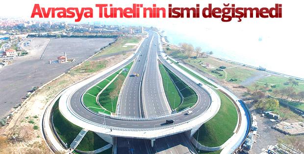 Avrasya Tüneli'nin ismi değişmeyecek