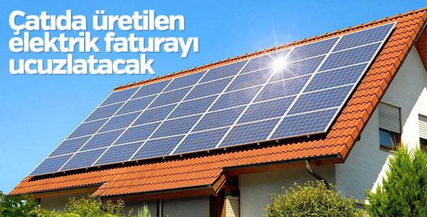 Çatıda üretilen elektrik faturayı ucuzlatacak