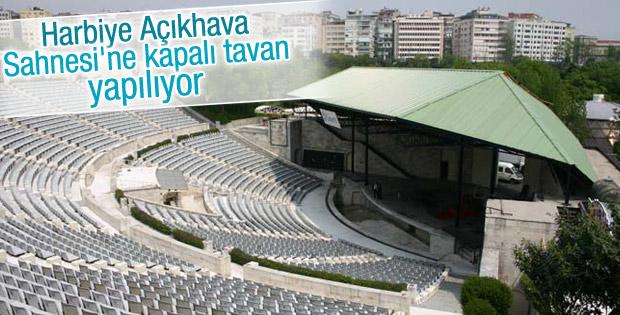 Harbiye Açıkhava Sahnesi'nin üzeri kapatılıyor