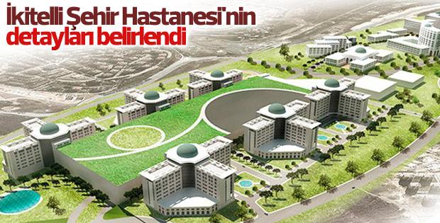 İkitelli Şehir Hastanesi'nin detayları belirlendi