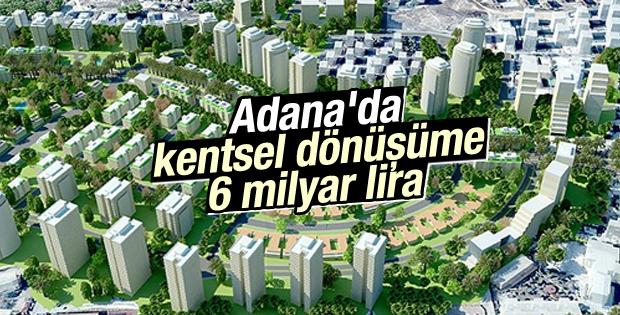 Adana'da kentsel dönüşüme 6 milyar lira