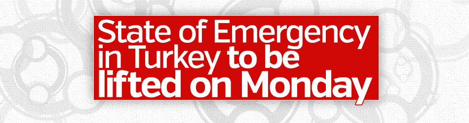 State of Emergency in Turkey to be lifted on Monday