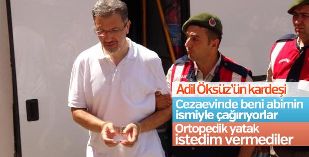 Kardeş Öksüz: Cezaevinde abimin ismiyle çağırıyorlar