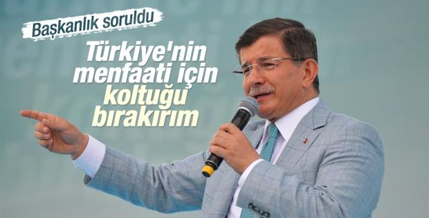 Başbakan Davutoğlu: Başkanlık için koltuğu bırakırım