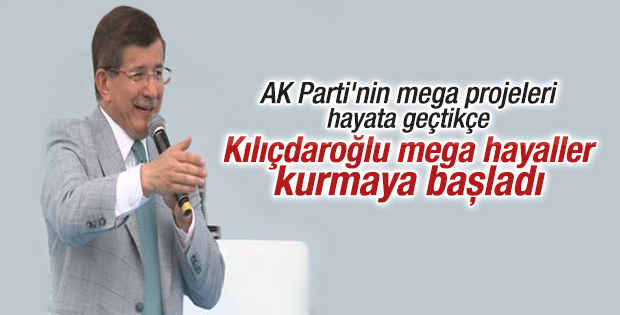 Davutoğlu'ndan Kılıçdaroğlu'nun mega projelerine eleştiri