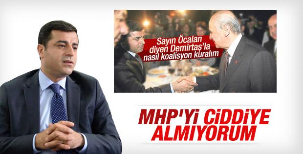 Demirtaş MHP'yi ciddiye almıyoruz dedi