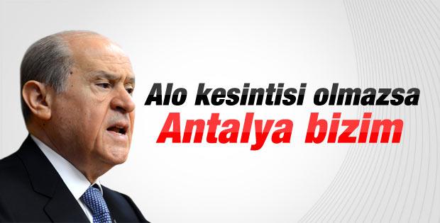 Bahçeli: Alo kesintisi olmazsa Antalya bizim