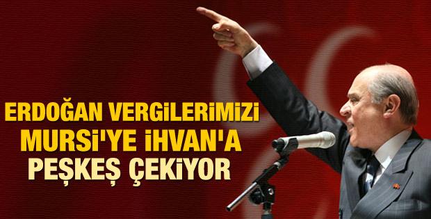 Devlet Bahçeli: Vergileriniz İhvan'a ve Mursi'ye gidiyor