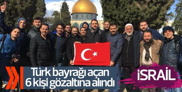 İsrail Türk bayrağı açan 6 Türk'ü gözaltına aldı