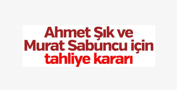 Ahmet Şık ve Murat Sabuncu'nun tahliyesine karar verildi