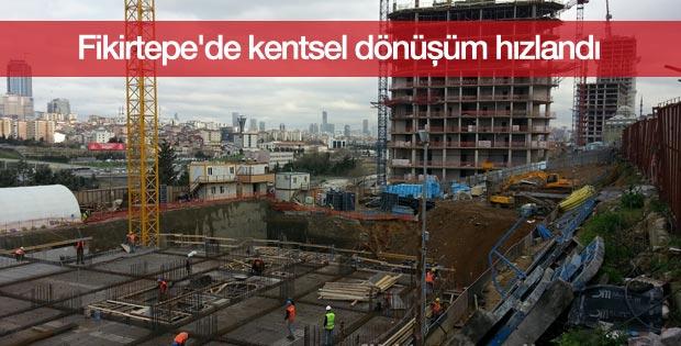 Fikirtepe'de kentsel dönüşüm hızlandı