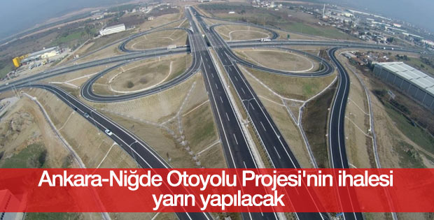 Ankara-Niğde Otoyolu Projesi'nin ihalesi yarın yapılacak