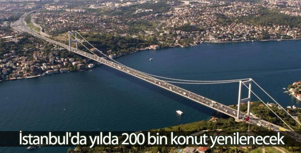 İstanbul'da yılda 200 bin konut yenilenecek