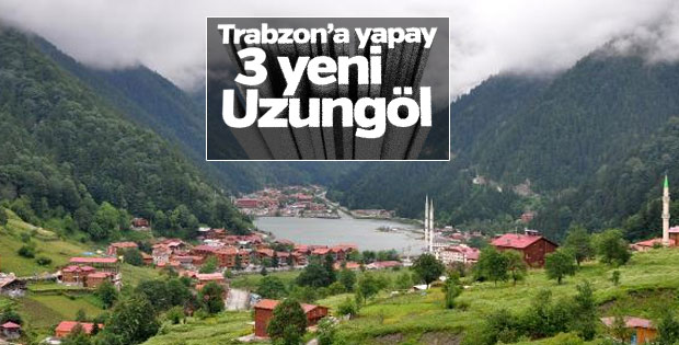 Trabzon'a yapay 3 yeni Uzungöl
