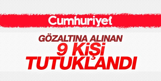 Cumhuriyet gazetesinden 9 kişi tutuklandı