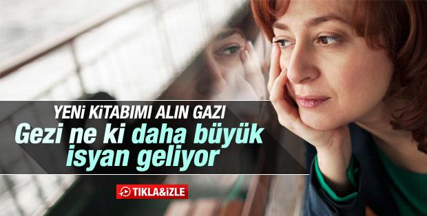 Ece Temelkuran'ın Gezi'den büyük isyan olacak kehaneti