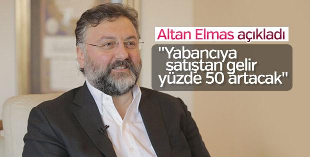 Altan Elmas: Yabancıya satıştan elde edilen gelir artacak